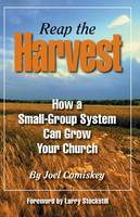 Reap the Harvest How a Small Group System Can Grow Your Church by Joel, PH.D. Comiskey