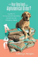 Is Your Dog Food in Alphabetical Order? My Ideas for Managing and Organizing a Small Animal Veterinary Hospital by Kathryn Brogan