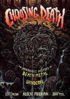 Choosing Death The Improbable History of Death Metal & Grindcore by Scott Carlson, John Peel