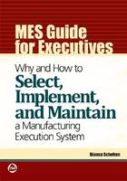 MES Guide for Executives Why and How to Select, Implement, and Maintain a Manufacturing Execution System by Bianca Scholten