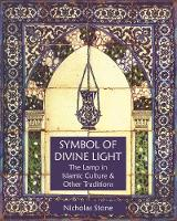 Symbol of Divine Light The Lamp in Islamic Culture and Other Traditions by Nicholas Stone