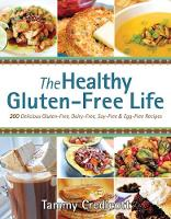 The Healthy Gluten-free Life 200 Delicious Gluten-Free, Dairy-Free, Soy-Free and Egg-Free Recipes! by Tammy Credicott