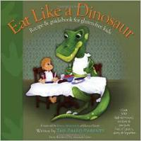 Eat Like A Dinosaur Recipe & Guidebook for Gluten-free Kids by Paleo Parents