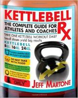 Kettlebell Rx The Complete Guide for Athletes and Coaches by Jeff Martone