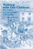 Walking with Our Children Parenting as Companion and Guide by Nancy Blanning