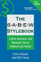 The SABEW Stylebook 2,500 Business and Financial Terms Defined and Rated by Bill Cloud, Chris Roush