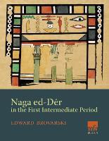 Naga ed-Deir in the First Intermediate Period by Edward Brovarski