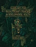 Guidelines for Music Therapy Practice in Developmental Care by Michelle R. Hintz