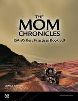 The MOM Chronicles ISA-95 Best Practice Book 3.0 by Chris Gifford