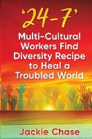 '24/7' Multi-Cultural Workers Find Diversity Recipe to Heal a Troubled World by Jackie L Chase