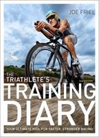 The Triathlete's Training Diary Your Ultimate Tool for Faster, Stronger Racing by Joe Friel