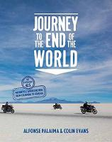 Journey to the End of the World The Expedition 65 Motorcycle Adventure Ride from Colombia to Ushuaia by Alfonse Palaima