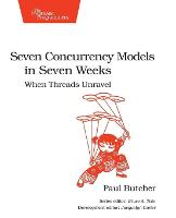 Seven Concurrency Models in Seven Weeks When Threads Unravel by Paul Butcher