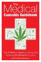 The Medical Cannabis Guidebook The Definitive Guide to Using and Growing Medicinal Marijuana by Mel Thomas, Jeff Ditchfield
