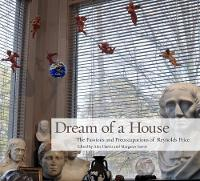 Dream of a House The Passions and Preoccupations of Reynolds Price by Reynolds Price, Alex Harris