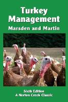 Turkey Management A Comprehensive Guide to Raising Turkeys by Stanley J Marsden