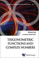 Trigonometric Functions And Complex Numbers: In Mathematical Olympiad And Competitions by Desheng (Shanghai Xiangming High Sch, China) Yang