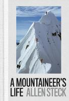 A Mountaineer's Life by Allen Steck, Steve Roper