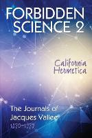Forbidden Science 2 California Hermetica, the Journals of Jacques Vallee 1970-1979 by Jacques Vallee