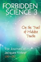 Forbidden Science 3 On the Trail of Hidden Truths, the Journals of Jacques Vallee 1980-1989 by Jacques Vallee