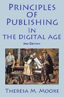 Principles of Publishing in the Digital Age 3rd Edition by Theresa M Moore