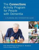 The Connections Activity Program for People with Dementia A Planning and Intervention Guide by Ellen Bikoff-Phipps, Barbara A. Braddock