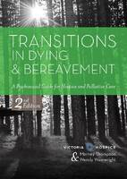 Transitions in Dying and Bereavement A Psychosocial Guide for Hospice and Palliative Care by Marney Thompson, Wendy Wainwright