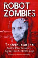 Robot Zombies Transhumanism and the Robot Revolution by Xaviant (Xaviant Haze) Haze, Estrella (Estrella Eguino) Eguino