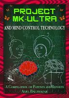 Project Mk-Ultra and Mind Control Technology A Compilation of Patents and Reports by Axel (Axel Balthazar) Balthazar