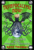 Trumpocalypse Now! The Triumph of the Conspiracy Spectacle by Kenn Thomas