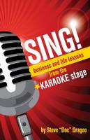 Sing Business and Life Lessons from the Karaoke Stage by Steve Dragoo