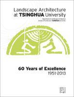Landscape Architecture at Tsinghua University 60 Years of Excellence by Zheng Xiaodi, Rui Yang