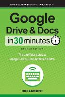 Google Drive and Docs in 30 Minutes (2nd Edition) The Unofficial Guide to Google Drive, Docs, Sheets & Slides by Ian Lamont