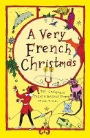 A Very French Christmas The Greatest French Holiday Stories of All Time by Guy de Maupassant, George Sand, Victor Hugo, Paul Arene