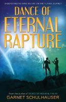 Dance of Eternal Rapture Understanding Who We are on the Human Journey by Garnet (Garnet Schulhauser) Schulhauser