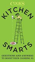Kitchen Smarts Questions and Answers to Boost Your Cooking IQ by The Editors At Cook's Illustra