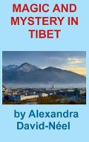Magic and Mystery in Tibet by Alexandra David-Neel