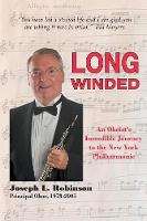 Long Winded An Oboist's Incredible Journey to the New York Philharmonic by Joseph (University of Wisc-Madison USA) Robinson