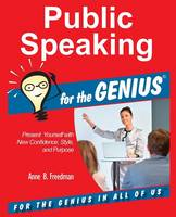 Public Speaking for the Genius by Anne B Freedman