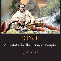 Dine A Tribute to the Navajo People by Zita Steele, Zita Steele