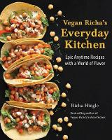 Vegan Richa's Everyday Kitchen Epic Anytime Recipes with a World of Flavor by Richa Hingle