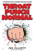 Throat Punch Normal A Teenager's Guide to Finding Their True Calling by Joe Elliott, Zac Tinney