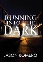 Running Into the Dark A Blind Man's Record-Setting Run Across America by Jason Romero