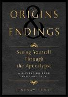 Origins And Endings Seeing Yourself through the Apocalypse by Lindsay Tunkl