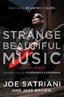 Strange Beautiful Music A Musical Memoir by Joe Satriani, Jake Brown