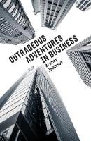 Outrageous Adventures in Business by Bradley Jamieson