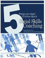 5 Things You Need to Know About Social Skills Coaching An Easy Guide for Parents and Clinicians by Roya Ostovar, Kritsa DiVittore