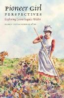 Pioneer Girl Perspectives Exploring Laura Ingalls Wilder by Nancy Tystad Koupal