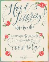 Organic Lettering Step by Step to Beautiful, Whimsical, Fun, Expressive Hand Lettering by Kathy Glynn