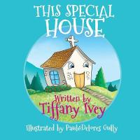 This Special House by Tiffany Ivey